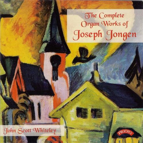 The Complete Organ Works of Joseph Jongen by John Scott Whiteley