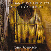 Organ Music from Carlisle Cathedral by John Robinson