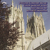 English Concert Music - The Organ of Beverley Minster by Colin Wright