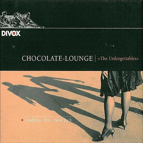 The Unforgettables - A Chocolate Lounge by Andreas Trio