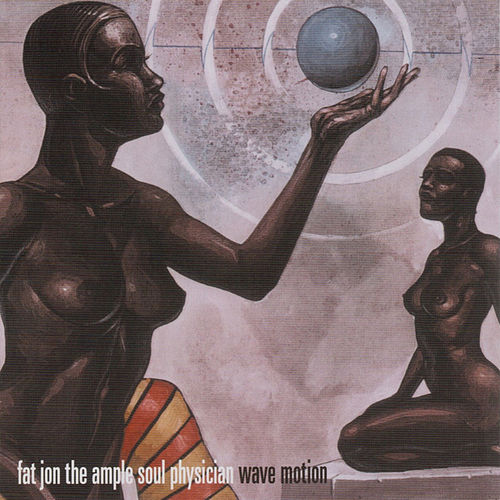 Wave Motion by Fat Jon the Ample Soul Physician