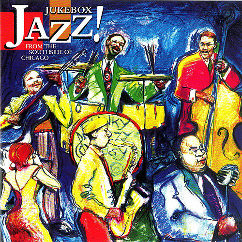 Jukebox Jazz From The Southside Of Chicago by Various Artists