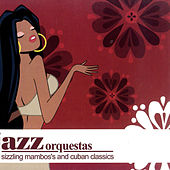 Jazz Orquestas - Sizzling Mambo's And Cuban Classics by Various Artists