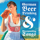 German Beer Drinking & Merrymaking Songs by Bavarian Beersinger