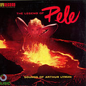 Legend of Pele - Sound of Arthur Lyman by Arthur Lyman