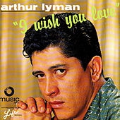 I Wish You Love by Arthur Lyman