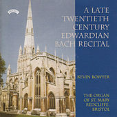 A Late Twentieth Century Edwardian Bach Recital / St. Mary, Redcliffe, Bristol by Kevin Bowyer