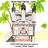 Organ Music for Fun… Again / The Organ of Lancing College by Mark Blatchly