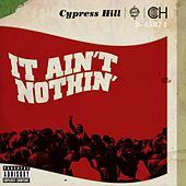 It Ain't Nothin' (feat. Young De) by Cypress Hill