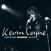 I Want My Crown: The Anthology 1973-1980 by Kevin Coyne