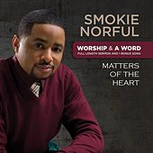 Worship And A Word: Matters Of The Heart by Smokie Norful