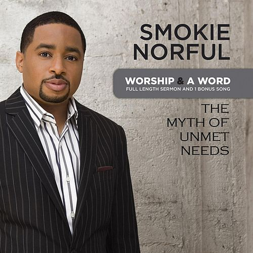 Worship And A Word: The Myth Of Unmet Needs by Smokie Norful