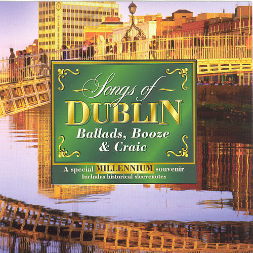 Songs Of Dublin (Ballads, Booze & Craic) by Various Artists