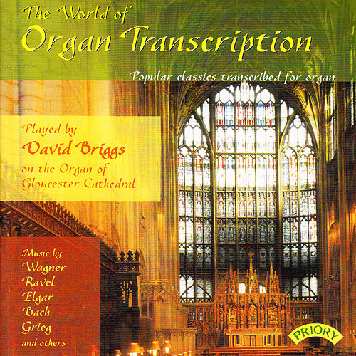 The World of Organ Transcription / The Organ of Gloucester Cathedral by David Briggs