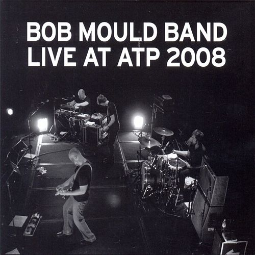 Live At Atp 2008 by Bob Mould