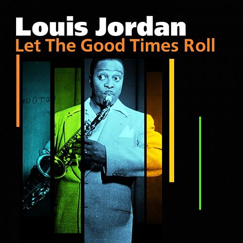 Let The Good Times Roll von Louis Jordan