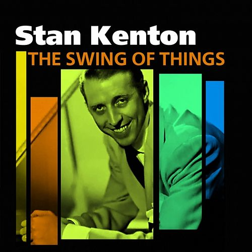 The Swing Of Things by Stan Kenton