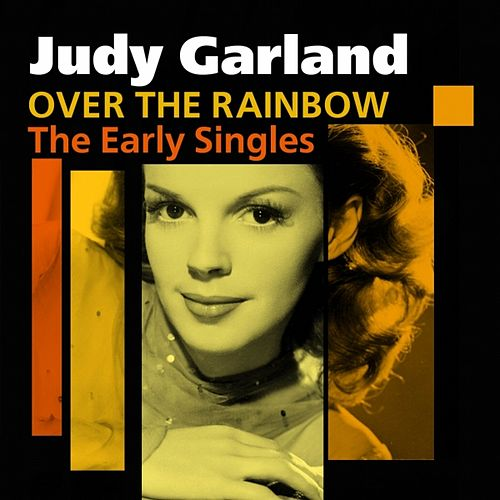 Over The Rainbow (The Early Singles) by Judy Garland