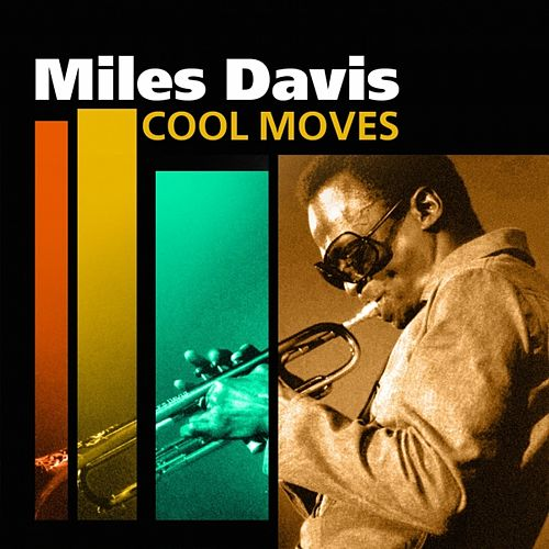 Cool Moves by Miles Davis