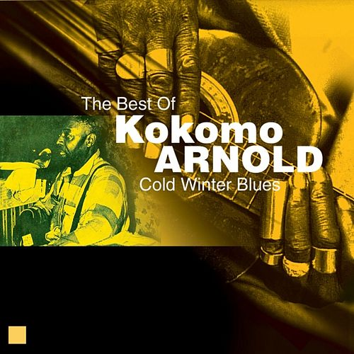 Cold Winter Blues (The Best Of) von Kokomo Arnold