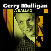 A Ballad (The Unforgettable Gerry Mulligan) by Gerry Mulligan
