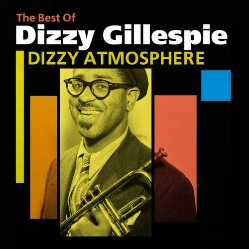 Dizzy Atmosphere (The Best Of Dizzy Gillespie) by Dizzy Gillespie