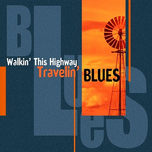 Walkin' This Highway (Travelin' Blues) by Various Artists