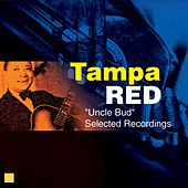 Uncle Bud (Selected Recordings) by Tampa Red