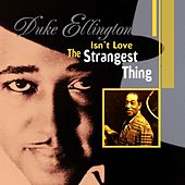 Isn't Love The Strangest Thing by Duke Ellington