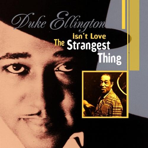 Isn't Love The Strangest Thing by Duke Ellington