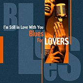 I'm Still In Love With You (Blues For Lovers) by Various Artists