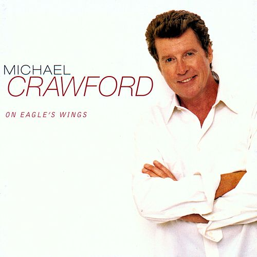 On Eagle's Wings by Michael Crawford