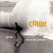 Gently Down The Stream by Come