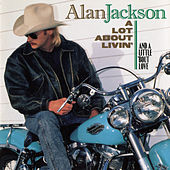 A Lot About Livin' (And A Little 'Bout Love) by Alan Jackson