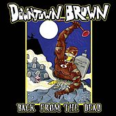 Back From The Dead by Downtown Brown