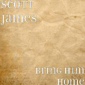 Bring Him Home by Scott James