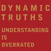 Understanding Is Overrated by Dynamic Truths