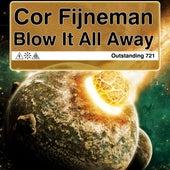 Blow It All Away by Cor Fijneman