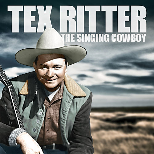 Tex Ritter - The Singing Cowboy by Tex Ritter