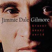Braver Newer World by Jimmie Dale Gilmore