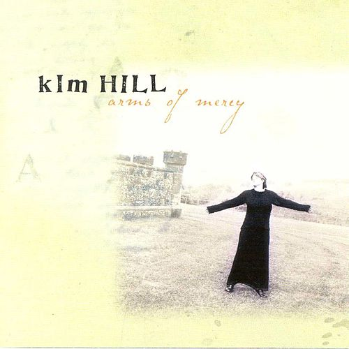Arms Of Mercy by Kim Hill