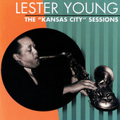 The Kansas City Sessions by Lester Young