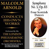 Sir Malcolm Arnold Conducts His Own Works: Symphony No. 3 & Four Scottish Dances by London Philharmonic Orchestra