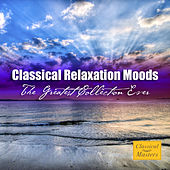 Classical Relaxation Moods - The Greatest Collection Ever von Various Artists