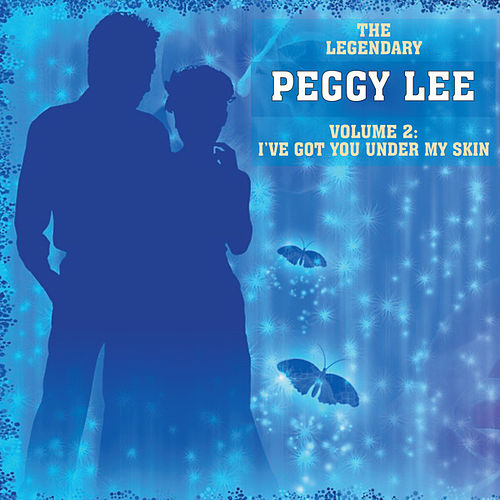 I've Got You Under My Skin, Vol 2 by Peggy Lee