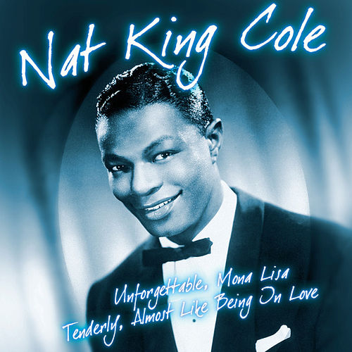Unforgettabe, Mona Lisa, Tenderly, Almost Like Being On Love by Nat King Cole