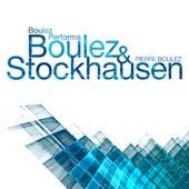 Boulez Performs Boulez & Stockhausen by Various Artists