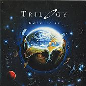 Here It Is by Trilogy