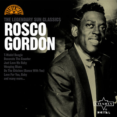 The Legendary Sun Classics by Rosco Gordon