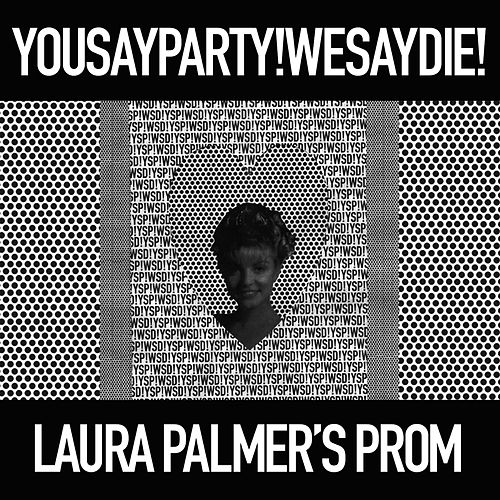 Laura Palmer's Prom (Single) by You Say Party! We Say Die!